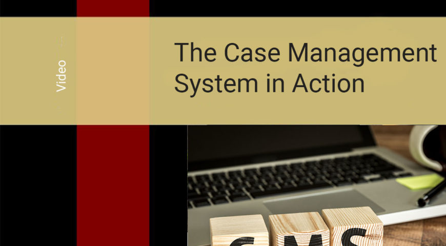 The Case Management System (CMS) in Action