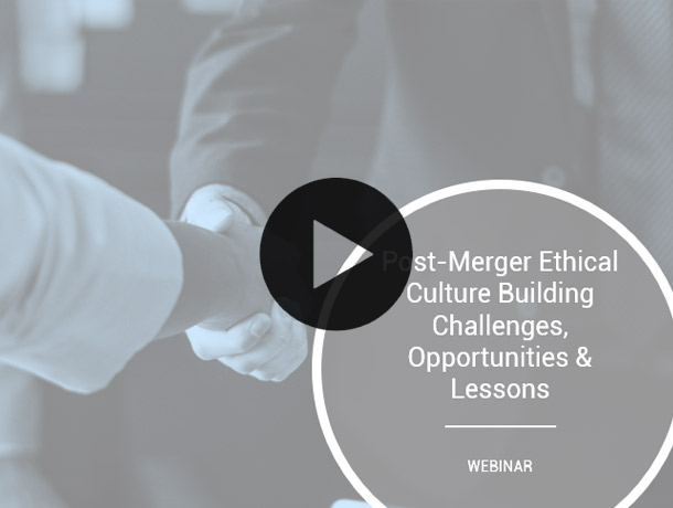 Post-Merger Ethical Culture Building Challenges, Opportunities & Lessons